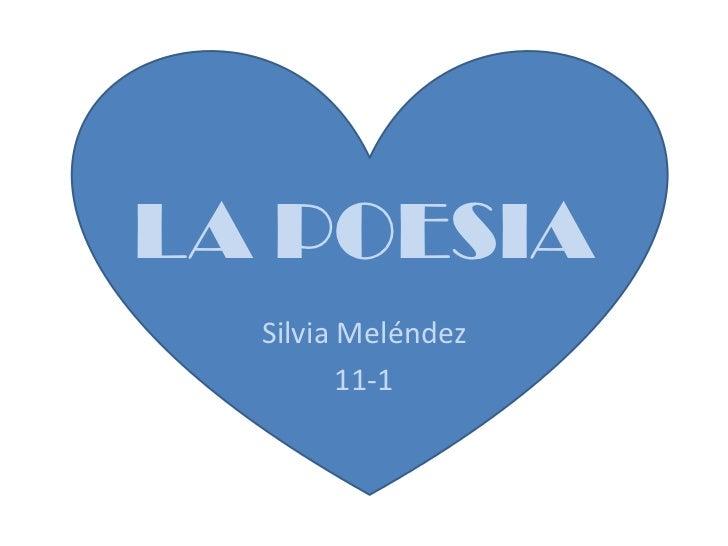 LA POESIA<br />Silvia Meléndez<br />11-1<br />