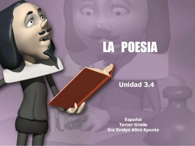 Español Tercer Grado Sra Evelyn Alice Aponte LA POESIA Unidad 3.4