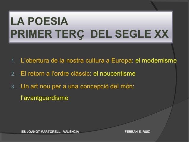 LA POESIA PRIMER TERÇ DEL SEGLE XX 1. L'obertura de la nostra cultura a Europa: el modernisme 2. El retorn a l'ordre clàss...