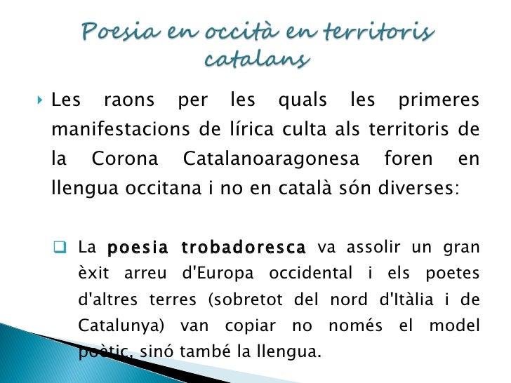 <ul><li>Les raons per les quals les primeres manifestacions de lírica culta als territoris de la Corona Catalanoaragonesa ...