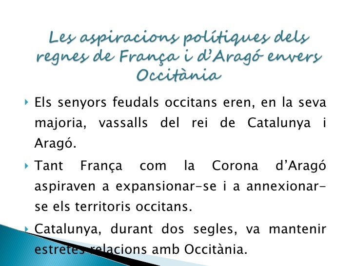 <ul><li>Els senyors feudals occitans eren, en la seva majoria, vassalls del rei de Catalunya i Aragó. </li></ul><ul><li>Ta...