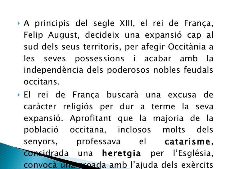 <ul><li>A principis del segle XIII, el rei de França, Felip August, decideix una expansió cap al sud dels seus territoris,...