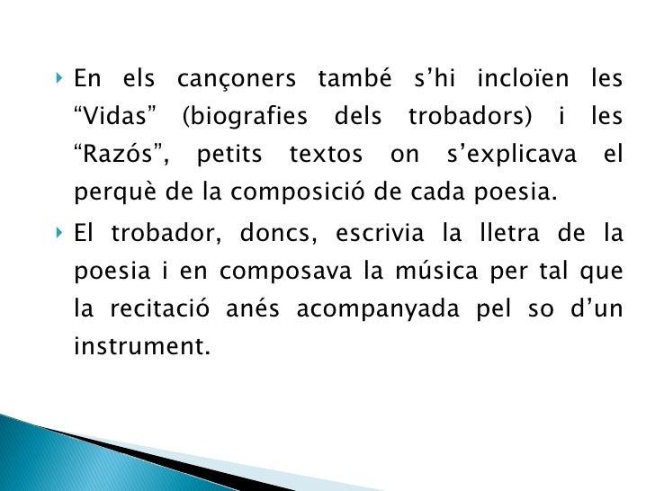 """<ul><li>En els cançoners també s'hi incloïen les """"Vidas"""" (biografies dels trobadors) i les """"Razós"""", petits textos on s'exp..."""