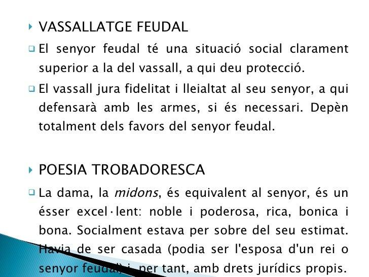 <ul><li>VASSALLATGE FEUDAL </li></ul><ul><li>El senyor feudal té una situació social clarament superior a la del vassall, ...