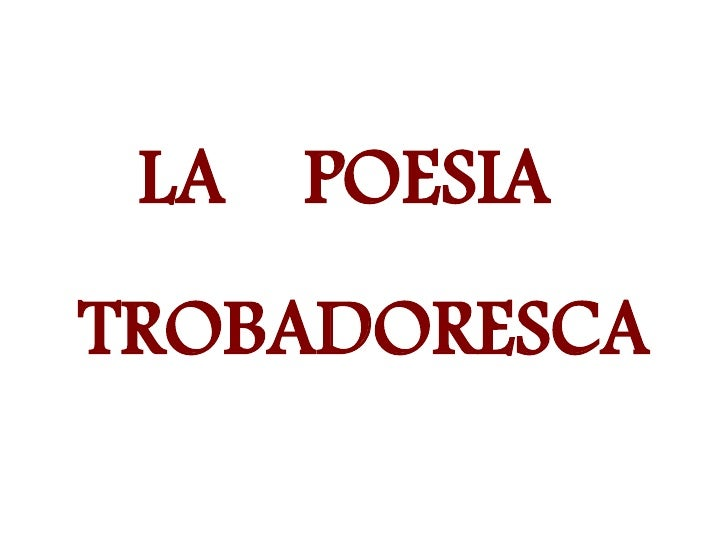 LA POESIA TROBADORESCA