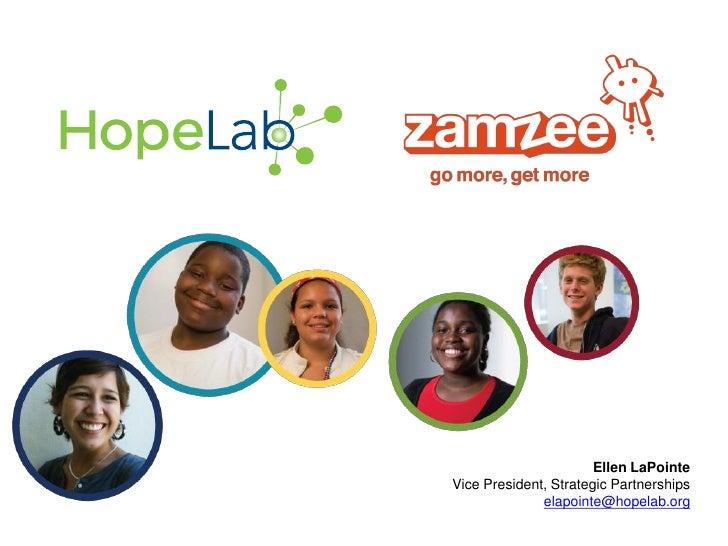 Ellen LaPointe Vice President, Strategic Partnerships               elapointe@hopelab.org