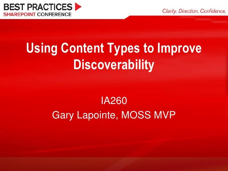 Using Content Types to Improve         Discoverability                IA260     Gary Lapointe, MOSS MVP