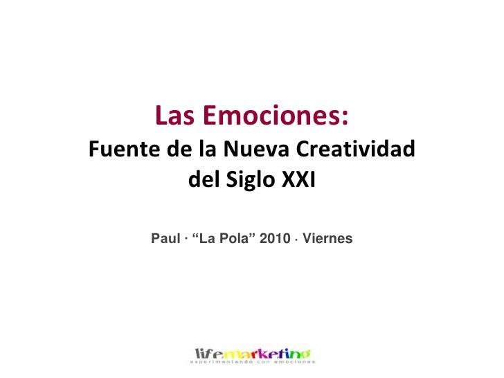 """Las Emociones:Fuente de la Nueva Creatividaddel Siglo XXI<br />Paul · """"La Pola"""" 2010 · Viernes<br />"""