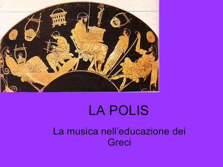 LA POLIS La musica nell'educazione dei Greci
