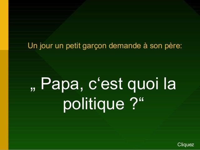 """Un jour un petit garçon demande à son père: """" Papa, c'est quoi la politique ?"""" Cliquez"""
