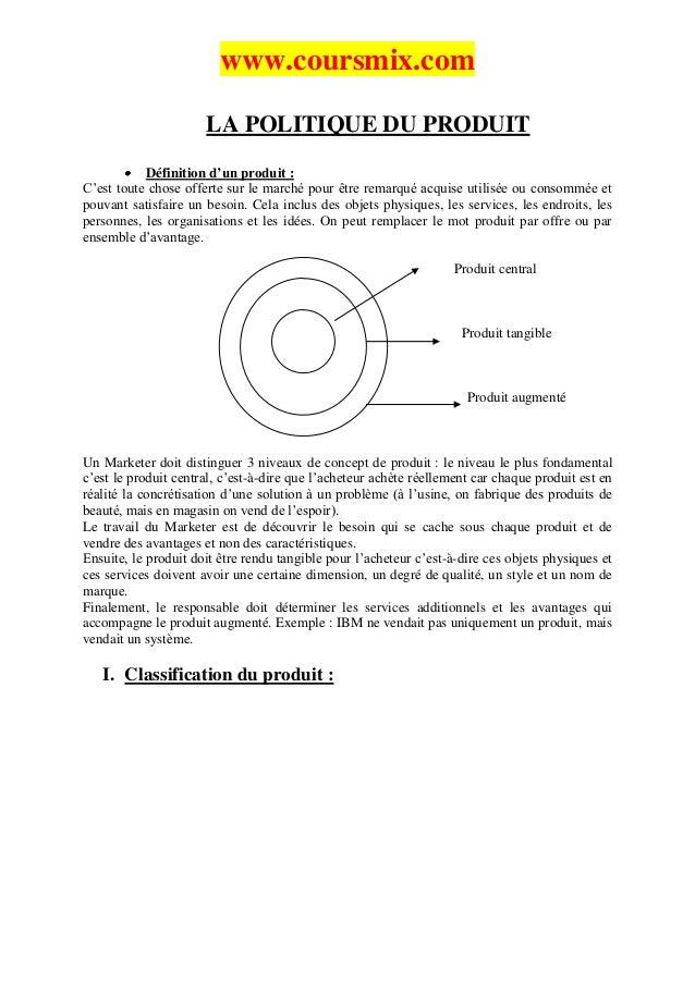 www.coursmix.com                      LA POLITIQUE DU PRODUIT           Définition d'un produit :C'est toute chose offerte...