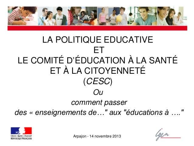 LA POLITIQUE EDUCATIVE ET LE COMITÉ D'ÉDUCATION À LA SANTÉ ET À LA CITOYENNETÉ (CESC) Ou comment passer des « enseignement...