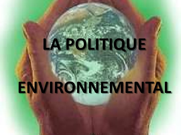 LA POLITIQUE ENVIRONNEMENTAL<br />