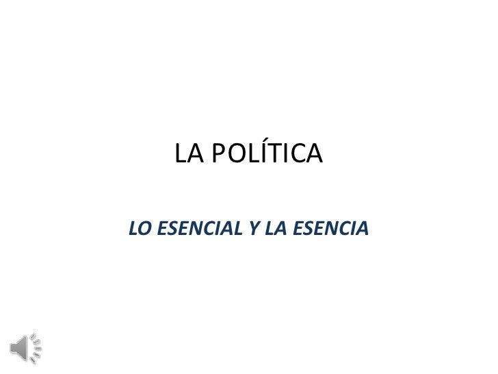 LA POLÍTICALO ESENCIAL Y LA ESENCIA