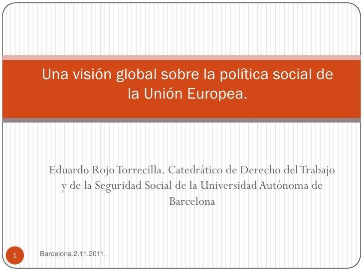 Una visión global sobre la política social de                 la Unión Europea.      Eduardo Rojo Torrecilla. Catedrático ...
