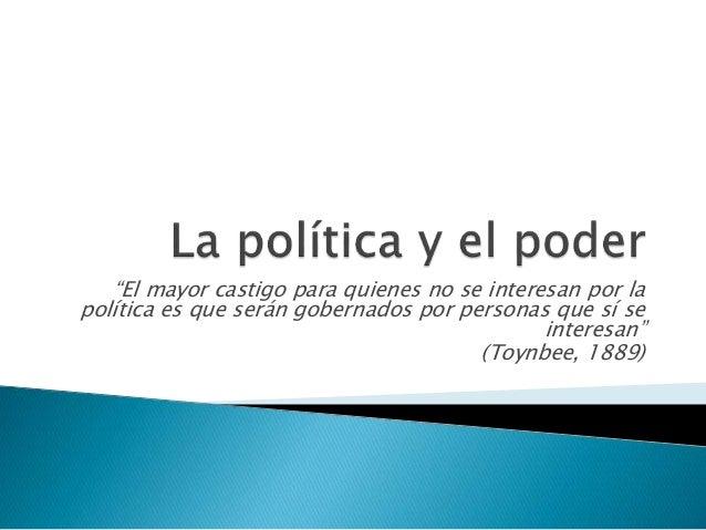 """""""El mayor castigo para quienes no se interesan por la política es que serán gobernados por personas que sí se interesan"""" (..."""