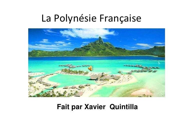 La Polynésie Française<br />Fa<br />Fait par Xavier  Quintilla<br />