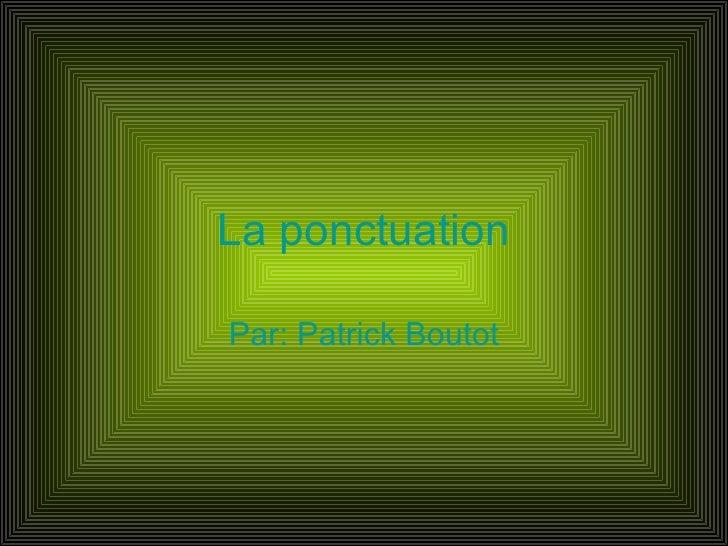 La ponctuation Par: Patrick Boutot