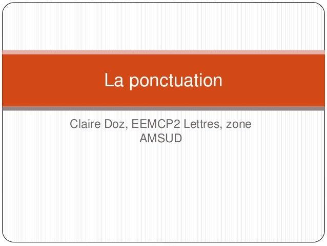 La ponctuation  Claire Doz, EEMCP2 Lettres, zone  AMSUD