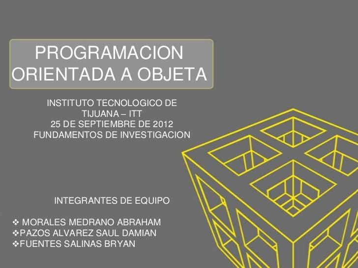 PROGRAMACIONORIENTADA A OBJETA     INSTITUTO TECNOLOGICO DE             TIJUANA – ITT      25 DE SEPTIEMBRE DE 2012   FUND...