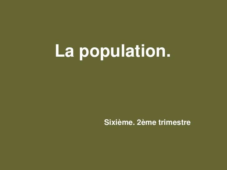 La population.<br />Sixième. 2ème trimestre<br />