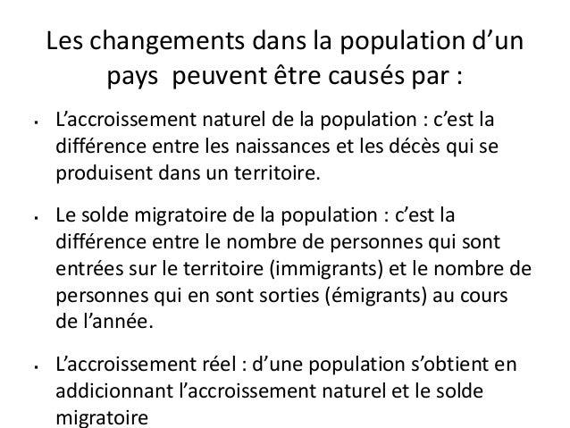 Les changements dans la population d'un pays peuvent être causés par :  L'accroissement naturel de la population : c'est ...
