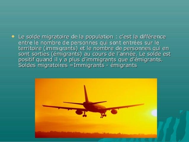    Le solde migratoire de la population : c'est la différence    entre le nombre de personnes qui sont entrées sur le    ...
