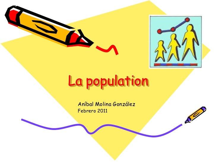 La population<br />Aníbal Molina González<br />Febrero 2011<br />