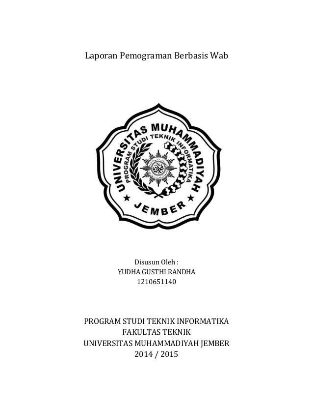 Laporan Pemograman Berbasis Wab Disusun Oleh : YUDHA GUSTHI RANDHA 1210651140 PROGRAM STUDI TEKNIK INFORMATIKA FAKULTAS TE...