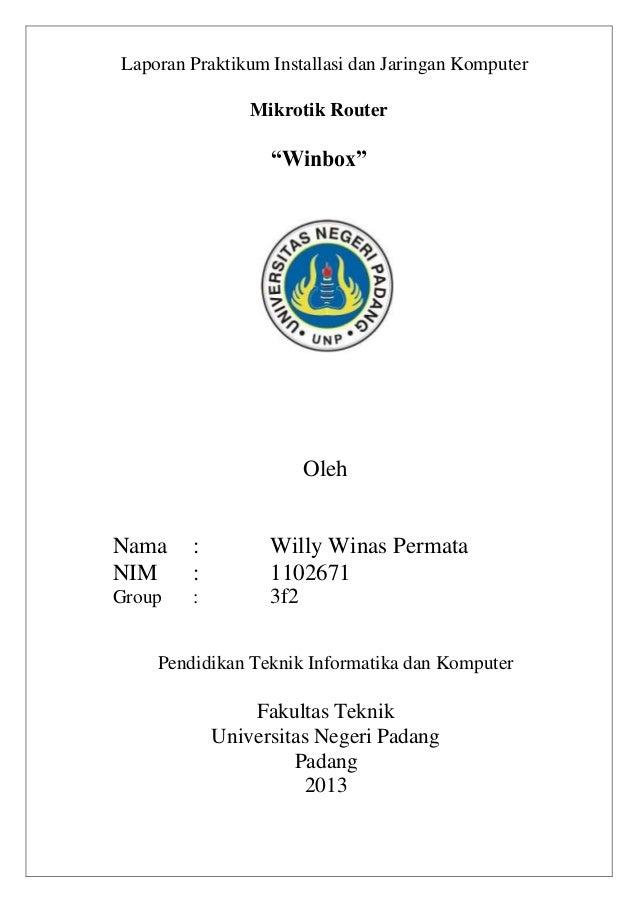 "Laporan Praktikum Installasi dan Jaringan Komputer Mikrotik Router  ""Winbox""  Oleh Nama NIM  : :  Willy Winas Permata 1102..."