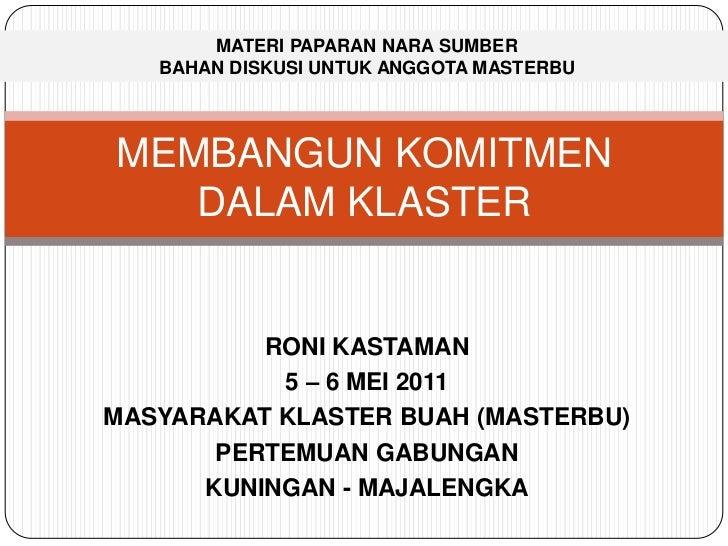 RONI KASTAMAN<br />5 – 6 MEI 2011<br />MASYARAKAT KLASTER BUAH (MASTERBU)<br />PERTEMUAN GABUNGAN<br />KUNINGAN - MAJALENG...