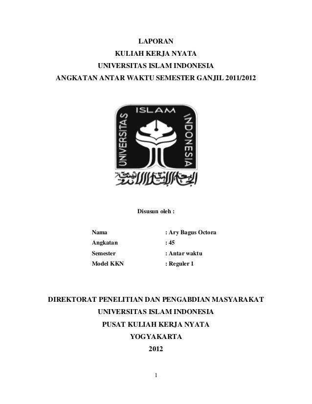 1 LAPORAN KULIAH KERJA NYATA UNIVERSITAS ISLAM INDONESIA ANGKATAN ANTAR WAKTU SEMESTER GANJIL 2011/2012 Disusun oleh : Nam...
