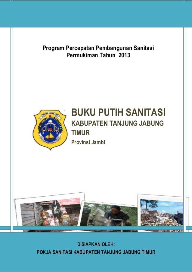 1Buku Putih Sanitasi Kab.Tanjung Jabung Timur 2013 Program Percepatan Pembangunan Sanitasi Permukiman Tahun 2013 BUKU PUTI...