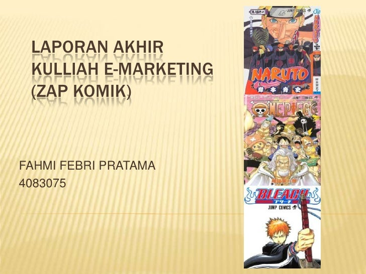 LAPORAN AKHIRKULLIAH E-MARKETING(ZAP KOMIK)<br />FAHMI FEBRI PRATAMA<br />4083075<br />