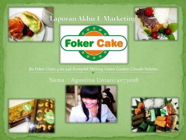 Nama  : Agustina Untari/4073058<br />Laporan Akhir E-Marketing<br />Jln.Foker Utara 4 no.346 Komplek Melong Green Garden C...