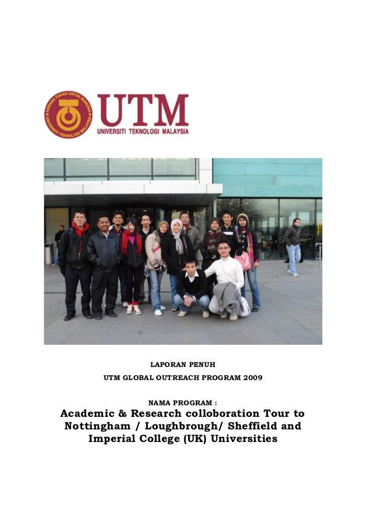 LAPORAN PENUH       UTM GLOBAL OUTREACH PROGRAM 2009                NAMA PROGRAM :Academic & Research colloboration Tour t...