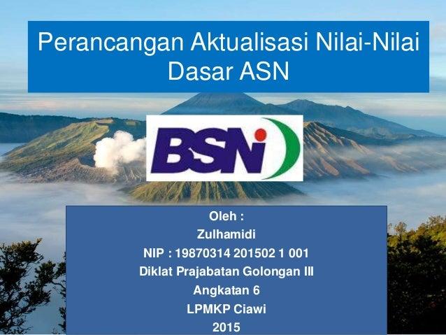 Oleh : Zulhamidi NIP : 19870314 201502 1 001 Diklat Prajabatan Golongan III Angkatan 6 LPMKP Ciawi 2015 Perancangan Aktual...