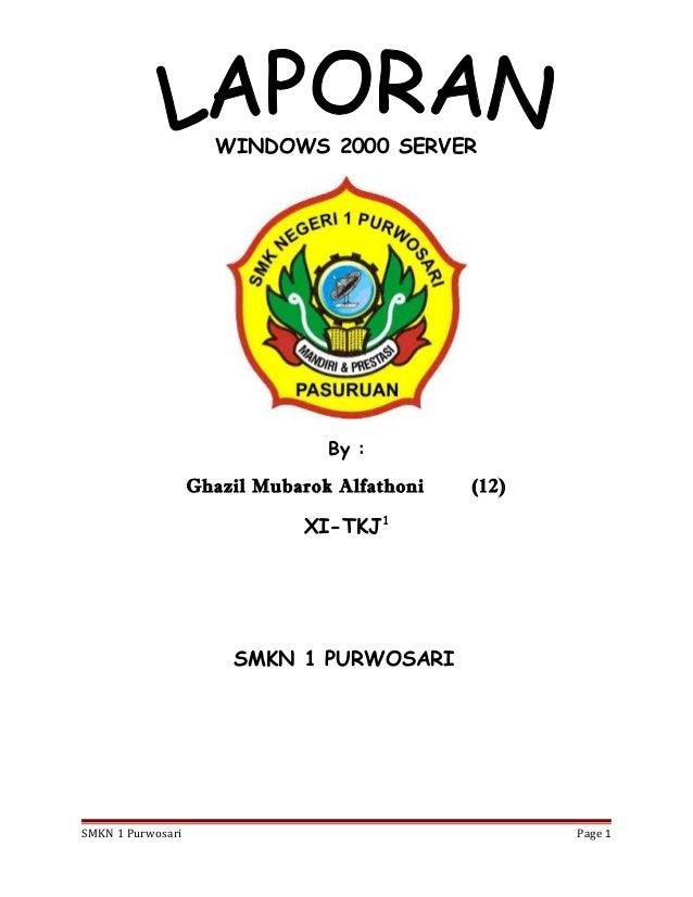 WINDOWS 2000 SERVER By : Ghazil Mubarok Alfathoni (12) XI-TKJ1 SMKN 1 PURWOSARI SMKN 1 Purwosari Page 1