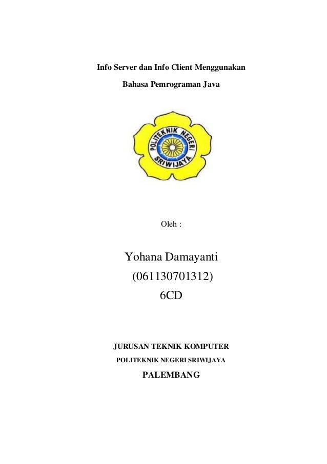 Info Server dan Info Client Menggunakan Bahasa Pemrograman Java Oleh : Yohana Damayanti (061130701312) 6CD JURUSAN TEKNIK ...