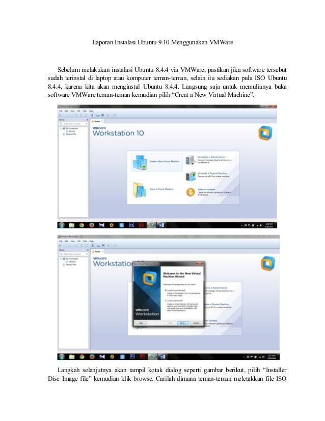 Laporan Instalasi Ubuntu 9.10 Menggunakan VMWare Sebelum melakukan instalasi Ubuntu 8.4.4 via VMWare, pastikan jika softwa...