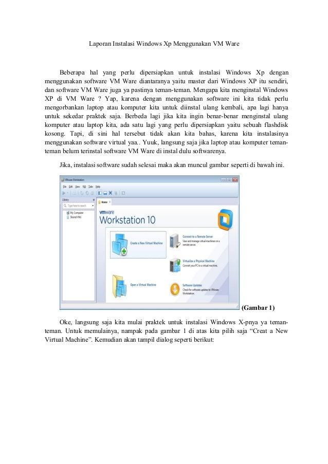Laporan Instalasi Windows Xp Menggunakan VM Ware Beberapa hal yang perlu dipersiapkan untuk instalasi Windows Xp dengan me...