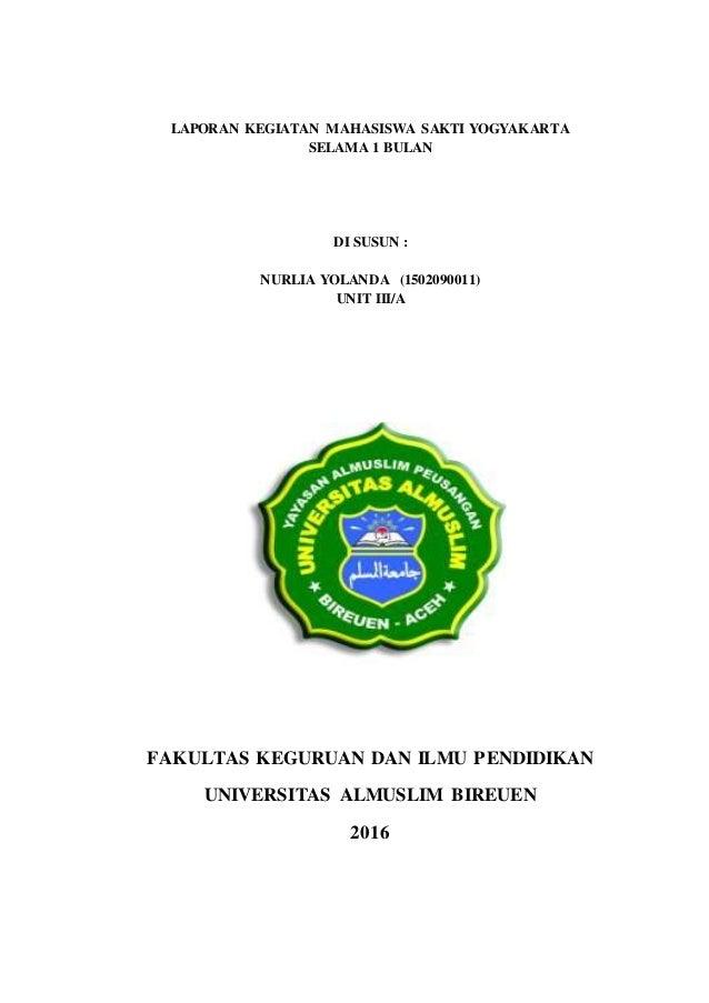 LAPORAN KEGIATAN MAHASISWA SAKTI YOGYAKARTA SELAMA 1 BULAN DI SUSUN : NURLIA YOLANDA (1502090011) UNIT III/A FAKULTAS KEGU...