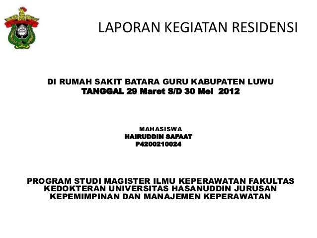 LAPORAN KEGIATAN RESIDENSI DI RUMAH SAKIT BATARA GURU KABUPATEN LUWU TANGGAL 29 Maret S/D 30 Mei 2012  MAHASISWA HAIRUDDIN...