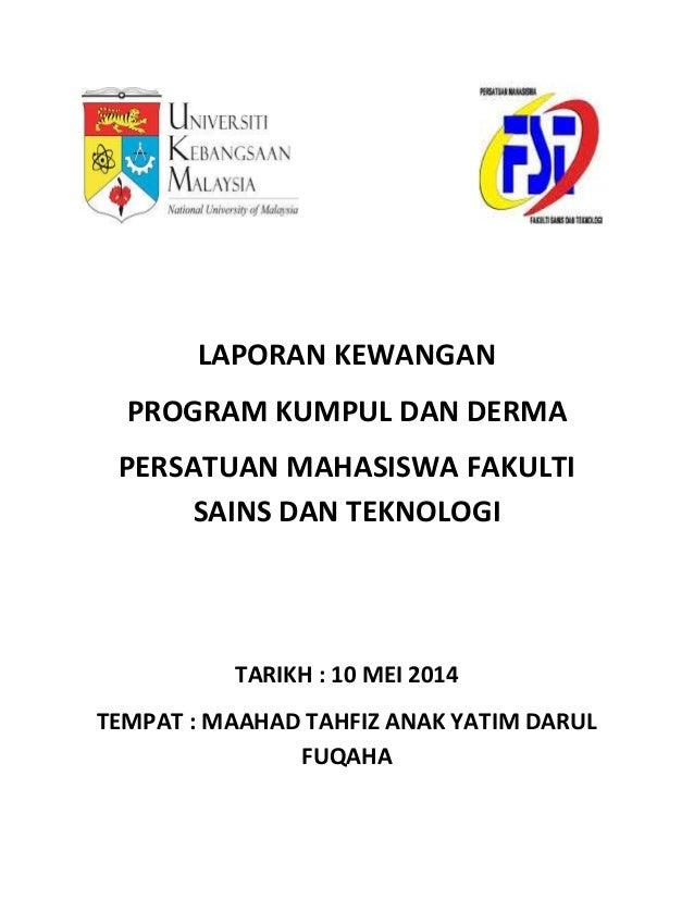 LAPORAN KEWANGAN PROGRAM KUMPUL DAN DERMA PERSATUAN MAHASISWA FAKULTI SAINS DAN TEKNOLOGI TARIKH : 10 MEI 2014 TEMPAT : MA...
