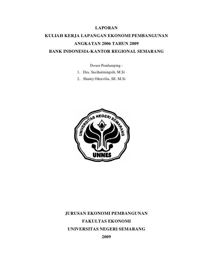 LAPORAN KULIAH KERJA LAPANGAN EKONOMI PEMBANGUNAN          ANGKATAN 2006 TAHUN 2009  BANK INDONESIA-KANTOR REGIONAL SEMARA...