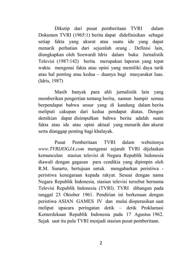 2 Dikutip dari pusat pemberitaan TVRI dalam Dokumen TVRI (1965:1) berita dapat didefinisikan sebagai setiap fakta yang aku...