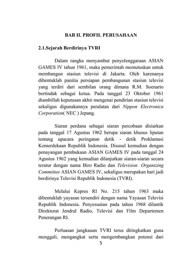5 BAB II. PROFIL PERUSAHAAN 2.1.Sejarah Berdirinya TVRI Dalam rangka menyambut penyelenggaraan ASIAN GAMES IV tahun 1961, ...