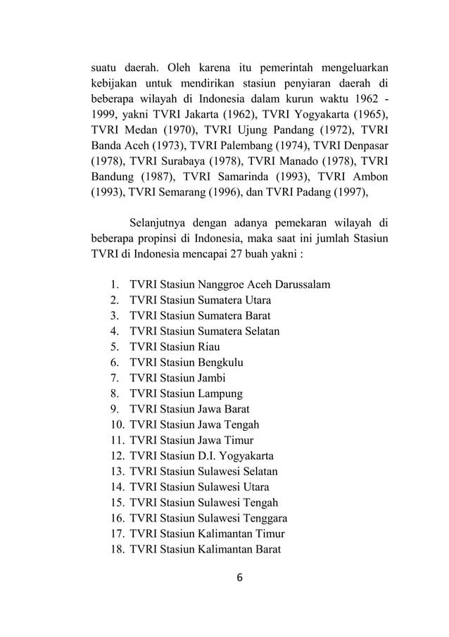 6 suatu daerah. Oleh karena itu pemerintah mengeluarkan kebijakan untuk mendirikan stasiun penyiaran daerah di beberapa wi...