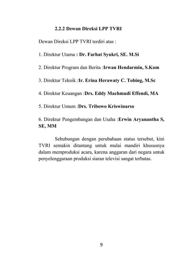 9 2.2.2 Dewan Direksi LPP TVRI Dewan Direksi LPP TVRI terdiri atas : 1. Direktur Utama : Dr. Farhat Syukri, SE. M.Si 2. Di...