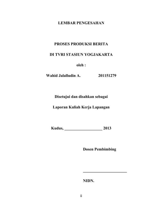ii LEMBAR PENGESAHAN PROSES PRODUKSI BERITA DI TVRI STASIUN YOGJAKARTA oleh : Wahid Jalalludin A. 201151279 Disetujui dan ...